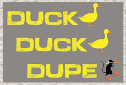 Duck duck dupe.